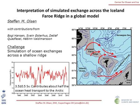 Steffen M. Olsen, DMI, Copenhagen DK Center for Ocean and Ice Interpretation of simulated exchange across the Iceland Faroe Ridge in a global.