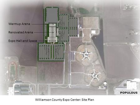 Williamson County Expo Center: Site Plan Warmup Arena Renovated Arena Expo Hall and Space.