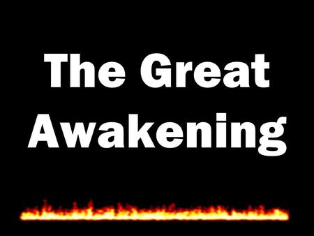 The Great Awakening. The Great Awakening was a religious movement: A religious fervor that swept the colonies in the early 1700s. Emotional not Rational.