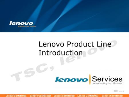 © 2009 Lenovo Lenovo Confidential Lenovo Confidential Lenovo Confidential Lenovo Confidential Lenovo Confidential Lenovo Product Line Introduction.