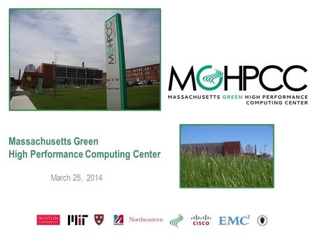 Massachusetts Green High Performance Computing Center March 25, 2014.