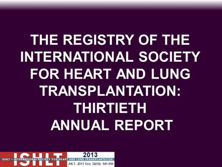 THE REGISTRY OF THE INTERNATIONAL SOCIETY FOR HEART AND LUNG TRANSPLANTATION: THIRTIETH ANNUAL REPORT JHLT. 2013 Oct; 32(10): 941-950 2013.