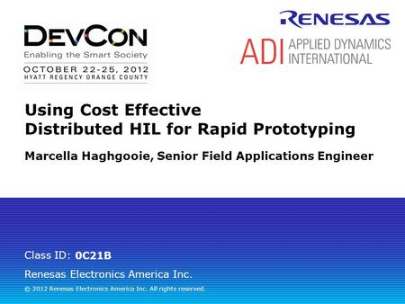 Renesas Electronics America Inc. © 2012 Renesas Electronics America Inc. All rights reserved. Class ID: Using Cost Effective Distributed HIL for Rapid.