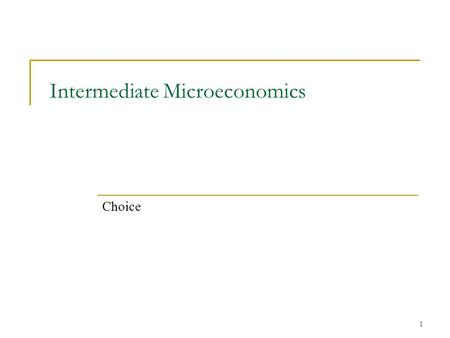1 Intermediate Microeconomics Choice. 2 Optimal Choice We can now put together our theory of preferences with our budget constraint apparatus and talk.