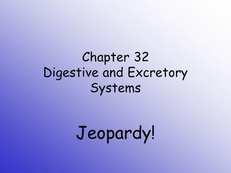 Chapter 32 Digestive and Excretory Systems Jeopardy!