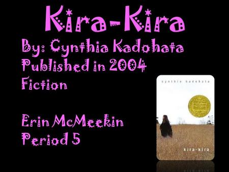 By: Cynthia Kadohata Published in 2004 Fiction Erin McMeekin Period 5.