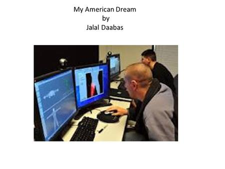 My American Dream by Jalal Daabas. Ever since I was little I've always been interested in video games. My interest with video games goes beyond the fact.