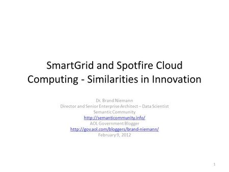 SmartGrid and Spotfire Cloud Computing - Similarities in Innovation Dr. Brand Niemann Director and Senior Enterprise Architect – Data Scientist Semantic.