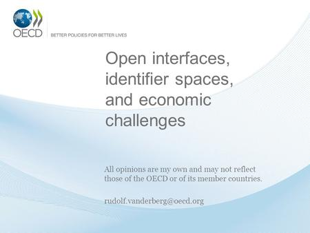 Open interfaces, identifier spaces, and economic challenges All opinions are my own and may not reflect those of the OECD or of its member countries.
