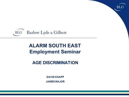 ALARM SOUTH EAST Employment Seminar AGE DISCRIMINATION DAVID KNAPP JAMES MAJOR.