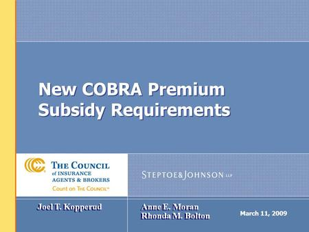 March 11, 2009 New COBRA Premium Subsidy Requirements Joel T. Kopperud Anne E. Moran Rhonda M. Bolton.