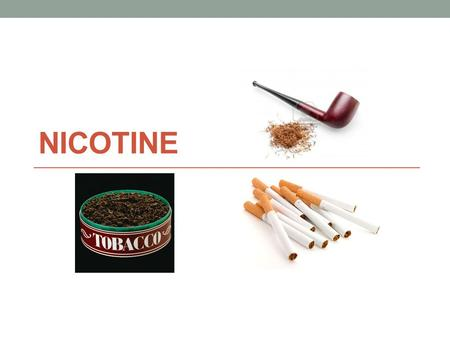 NICOTINE. Chemical Formula C 10 H 14 N 2 Street names Cigarettes: Cigs Butts Smokes Tobacco: Chew Dip Snuff.