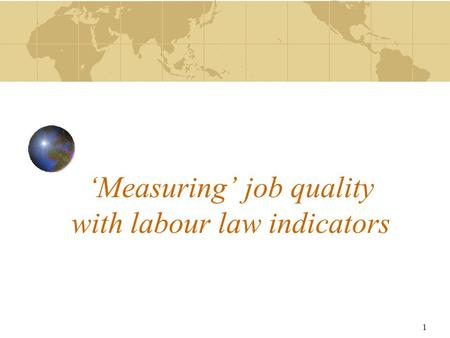 1 'Measuring' job quality with labour law indicators.