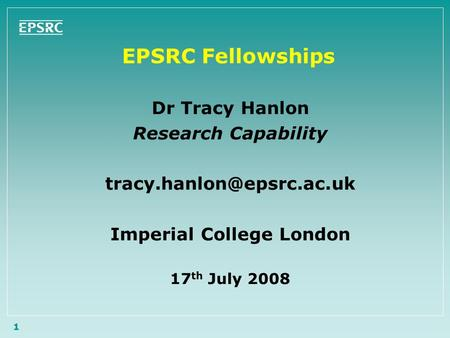 1 EPSRC Fellowships Dr Tracy Hanlon Research Capability Imperial College London 17 th July 2008.