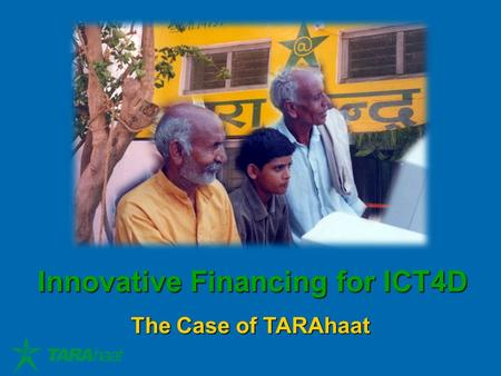 Innovative Financing for ICT4D The Case of TARAhaat.