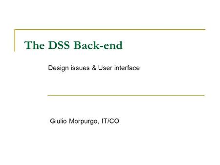 The DSS Back-end Giulio Morpurgo, IT/CO Design issues & User interface.