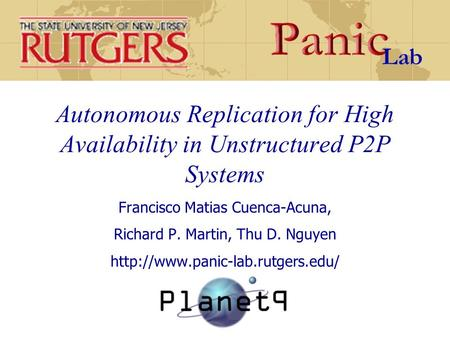 Autonomous Replication for High Availability in Unstructured P2P Systems Francisco Matias Cuenca-Acuna, Richard P. Martin, Thu D. Nguyen