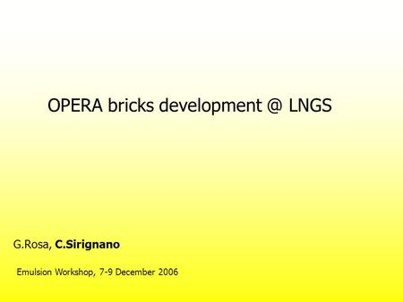OPERA bricks LNGS G.Rosa, C.Sirignano Emulsion Workshop, 7-9 December 2006.
