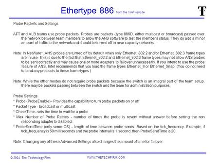 © 2004, The Technology Firm WWW.THETECHFIRM.COM Ethertype 886 from the Intel website Probe Packets and Settings AFT and ALB teams use probe packets. Probes.