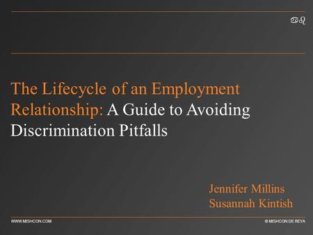 Ab WWW.MISHCON.COM© MISHCON DE REYA The Lifecycle of an Employment Relationship: A Guide to Avoiding Discrimination Pitfalls Jennifer Millins Susannah.