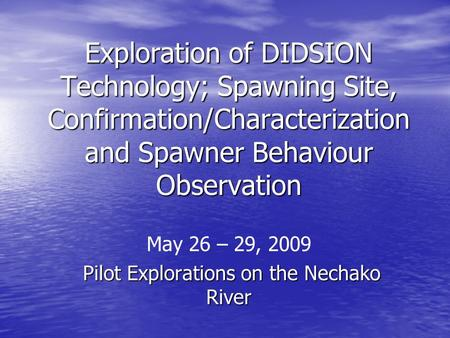 Exploration of DIDSION Technology; Spawning Site, Confirmation/Characterization and Spawner Behaviour Observation May 26 – 29, 2009 Pilot Explorations.