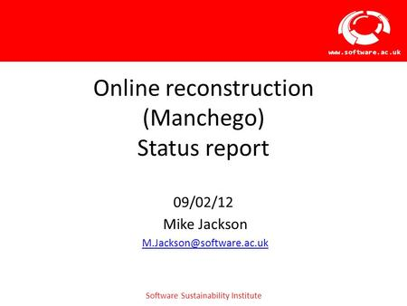 Software Sustainability Institute  Online reconstruction (Manchego) Status report 09/02/12 Mike Jackson