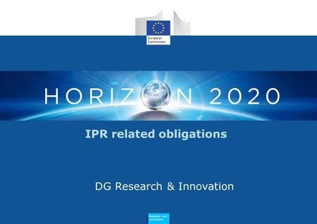 IPR related obligations DG Research & Innovation Research and Innovation.