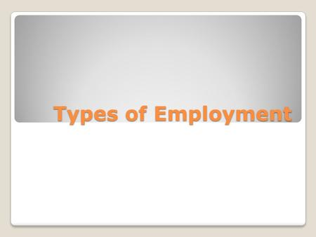 Types of Employment. Glossary of terms Define the following words: ◦Labour Force ◦Participation rate ◦Unemployment.