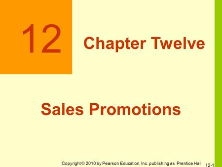 Copyright © 2010 by Pearson Education, Inc. publishing as Prentice Hall 12 Chapter Twelve Sales Promotions 12-1.