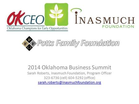 2014 Oklahoma Business Summit Sarah Roberts, Inasmuch Foundation, Program Officer 323-6736 (cell) 604-5292 (office)