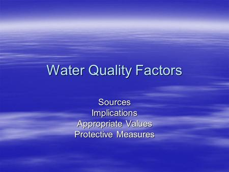 Water Quality Factors Sources Implications Appropriate Values Protective Measures.