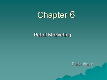 1 Chapter 6 Retail Marketing Faiza Nasir. 2 Retail Marketing Strategies Creating footfalls in the store Converting browsers into shoppers Build the Store.
