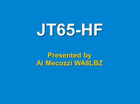 JT65-HF Presented by Al Mecozzi WA8LBZ.