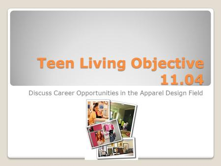 Teen Living Objective 11.04 Discuss Career Opportunities in the Apparel Design Field.