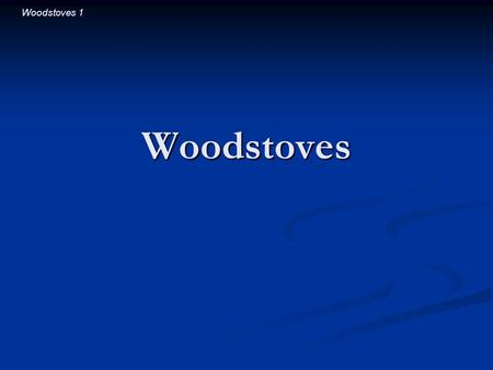 Woodstoves 1 Woodstoves. Woodstoves 2 Introductory Question Which is more effective at heating a room: Which is more effective at heating a room: A. a.