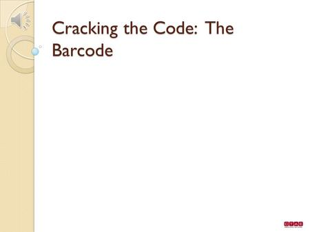 Cracking the Code: The Barcode Computer barcodes Thirty years ago marked the launch of the Universal Product Code. Requires cooperation between food.
