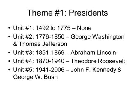 Theme #1: Presidents Unit #1: 1492 to 1775 – None Unit #2: 1776-1850 – George Washington & Thomas Jefferson Unit #3: 1851-1869 – Abraham Lincoln Unit #4: