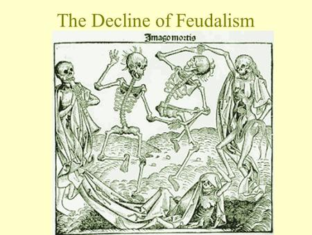 The Decline of Feudalism. Three Major Causes for the Decline of Feudalism Political Developments in England The Black Death Military Advances.