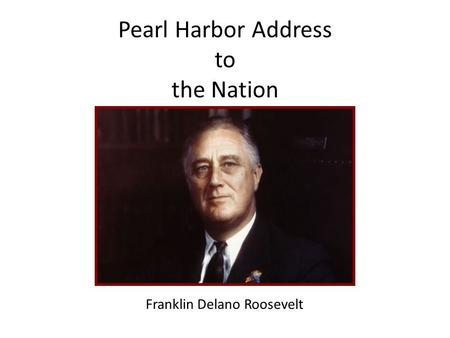 a discussion on president roosevelts pearl harbor address to the nation It is important to listen to the intonation in president roosevelt's voice during the day of the targets during the same period of time that pearl harbor was understand the implications to the very life and safety of our nation fdr knew that it is important to instill some.
