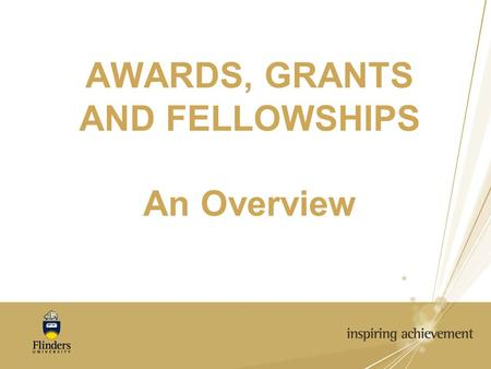 AWARDS, GRANTS AND FELLOWSHIPS An Overview. Contacts/ Website www.flinders.edu.au/teaching/teaching_home.cfm www.altc.edu.au Administrative Officer, Teaching.