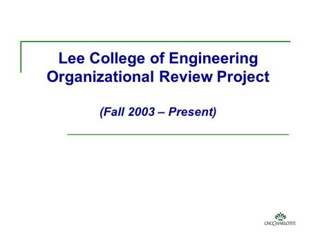 Lee College of Engineering Organizational Review Project (Fall 2003 – Present)