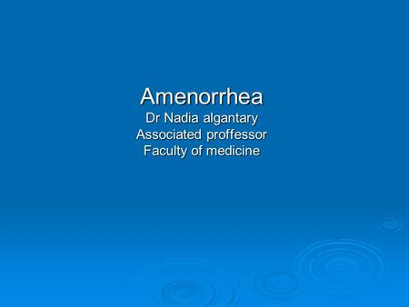 Amenorrhea Dr Nadia algantary Associated proffessor Faculty of medicine.