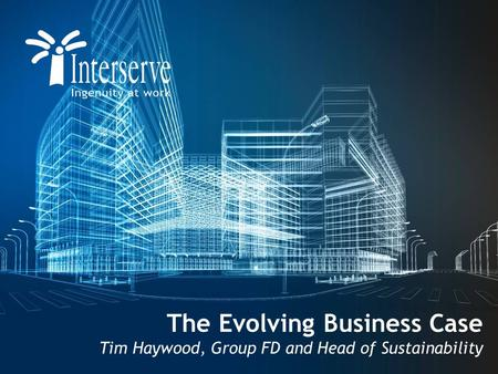 The Evolving Business Case Tim Haywood, Group FD and Head of Sustainability.