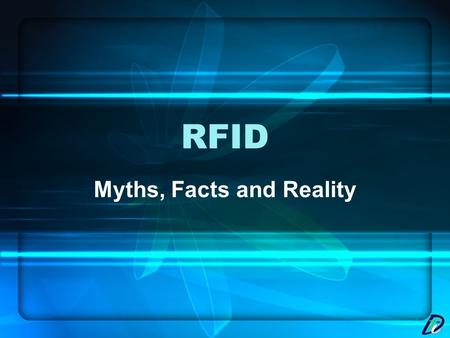 RFID Myths, Facts and Reality. What is RFID? Radio frequency identification or RFID Generic term for technologies that use radio waves to automatically.
