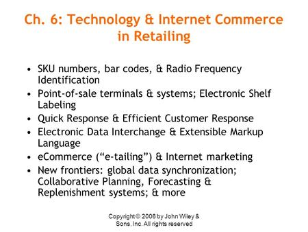 Copyright © 2006 by John Wiley & Sons, Inc. All rights reserved Ch. 6: Technology & Internet Commerce in Retailing SKU numbers, bar codes, & Radio Frequency.