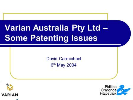 Varian Australia Pty Ltd – Some Patenting Issues David Carmichael 6 th May 2004.