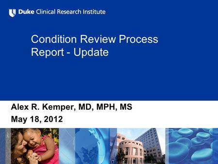 Condition Review Process Report - Update Alex R. Kemper, MD, MPH, MS May 18, 2012.