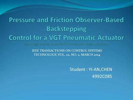 Student : YI-AN,CHEN 4992C085 IEEE TRANSACTIONS ON CONTROL SYSTEMS TECHNOLOGY, VOL. 22, NO. 2, MARCH 2014.
