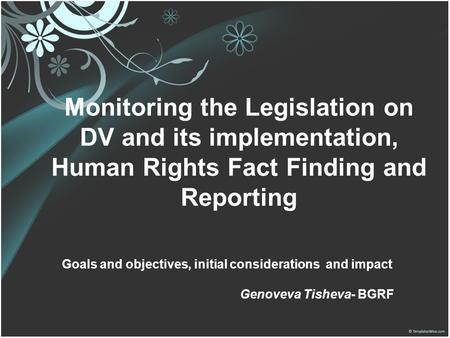 Monitoring the Legislation on DV and its implementation, Human Rights Fact Finding and Reporting Goals and objectives, initial considerations and impact.