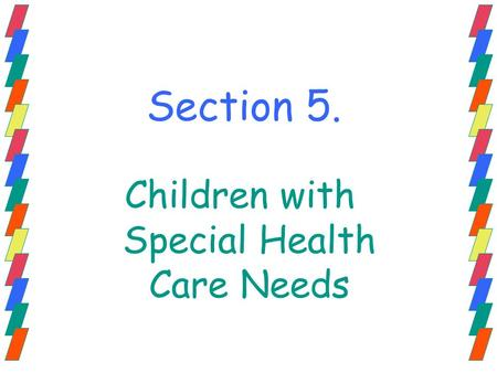 Section 5. Children with Special Health Care Needs.
